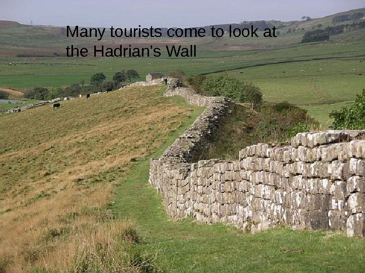 Many tourists come to look at the Hadrian's Wall