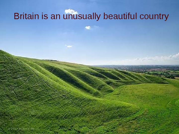 Britain is an unusually beautiful country