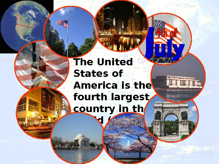 The United States of America is the fourth largest country in the world (after Russia, Canada