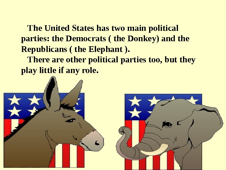 The United States has two main political parties: the Democrats ( the Donkey) and