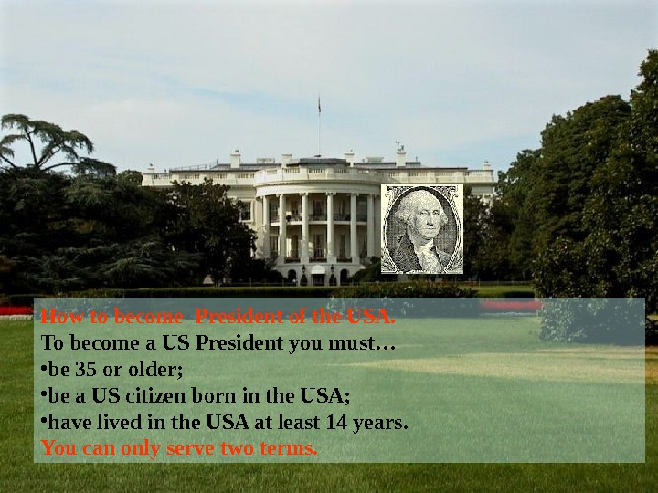 How to become President of the USA. To become a US President you must… • be