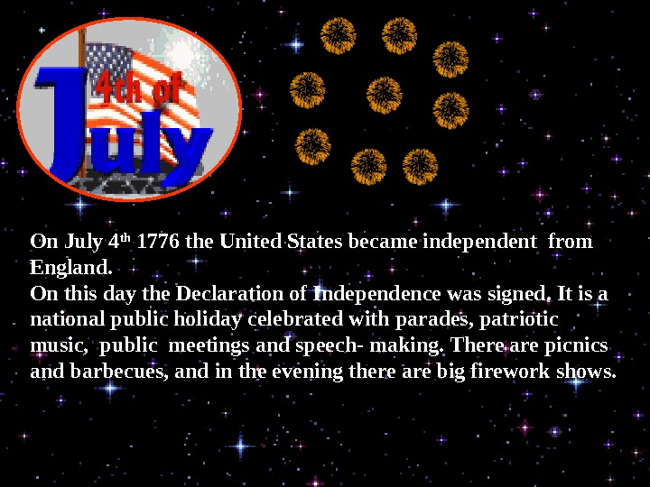 On July 4 th 1776 the United States became independent from England. On this day the