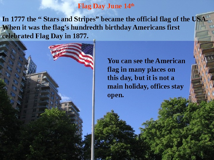 "Flag Day June 14 th  In 1777 the "" Stars and Stripes"" became the official"