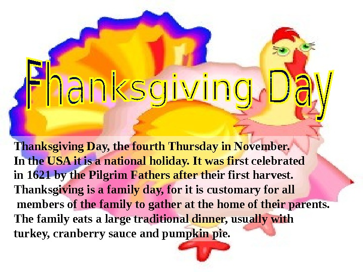 Thanksgiving Day, the fourth Thursday in November. In the USA it is a national holiday. It
