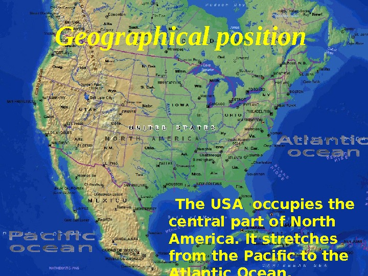 The USA occupies the central part of North America. It stretches from the