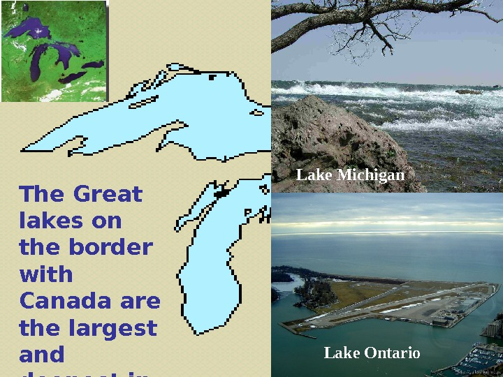 Lake Ontario. Lake Michigan The Great lakes on  the border with Canada are the largest
