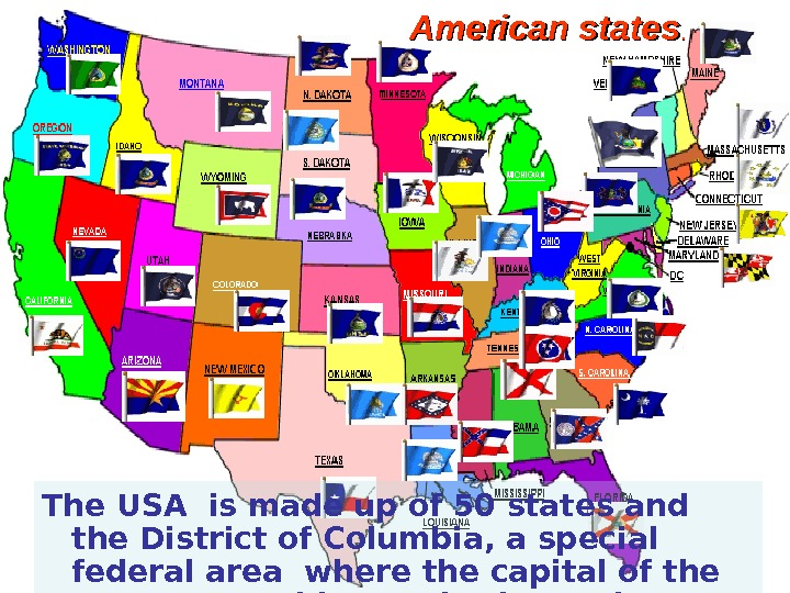 The USA is made up of 50 states and the District of Columbia, a special federal