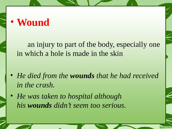 • Wound an injury to part of the body, especially one in which a hole