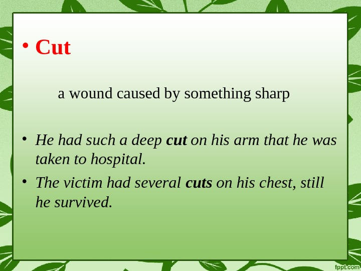• Cut a wound caused by something sharp • He had such a deep cut