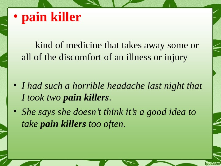 • pain killer kind of medicine that takes away some or all of the discomfort