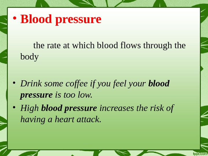 • Blood pressure the rate at which blood flows through the body • Drink some