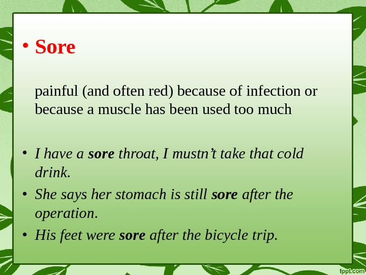 • Sore painful (and often red) because of infection or because a muscle has been