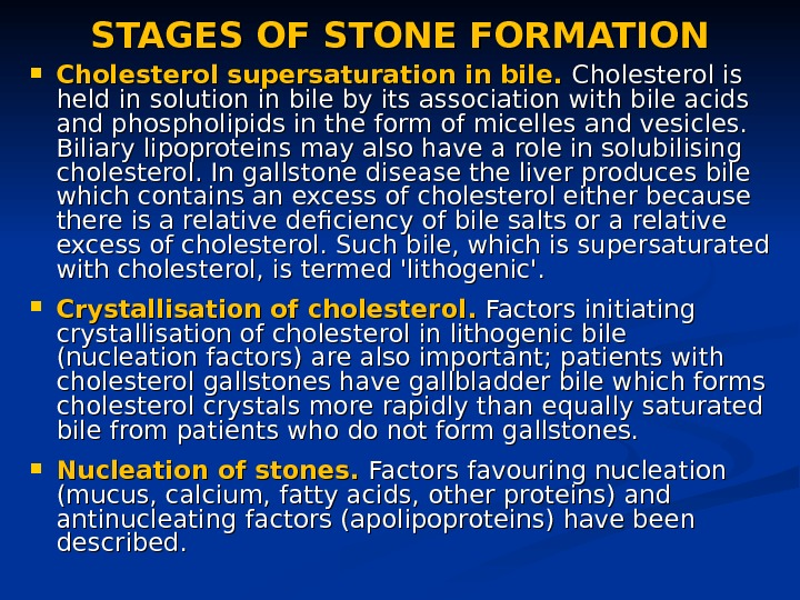 STAGES OF STONE FORMATION Cholestero l sl s upersaturat ion in bile.  Cholesterol is held