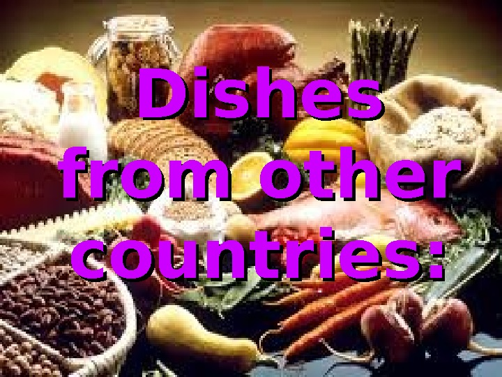 Dishes from other countries: