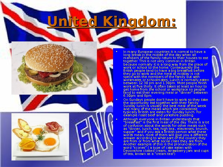 United Kingdom:  • In many European countries it is normal to have a