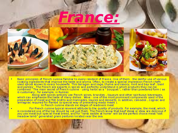 France:  • Basic principles of French cuisine familiar to every resident of France.