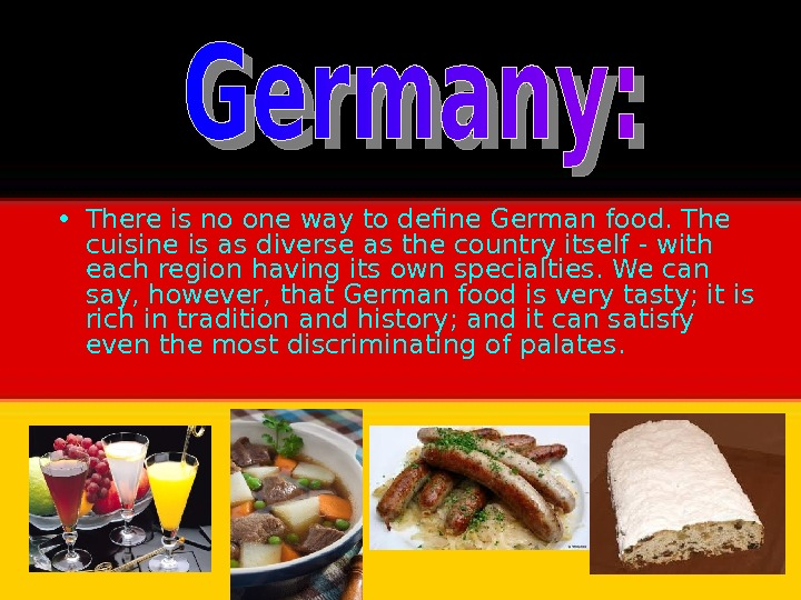 • There is no one way to define German food. The cuisine is as