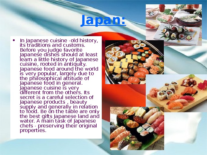 Japan:  • In Japanese cuisine -old history,  its traditions and customs.