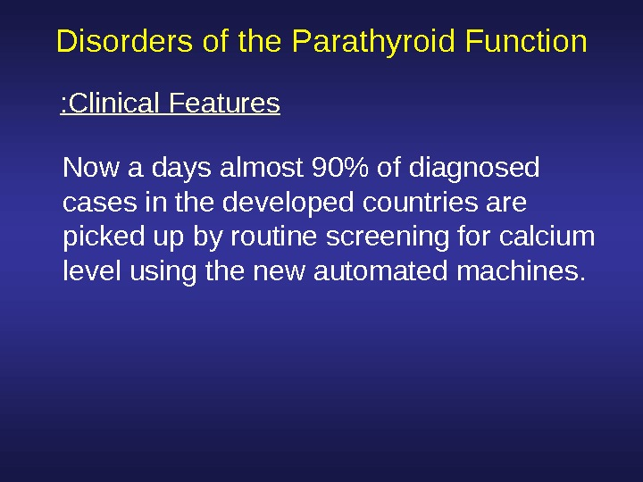 Disorders of the Parathyroid Function Now a days almost 90 of diagnosed cases in the