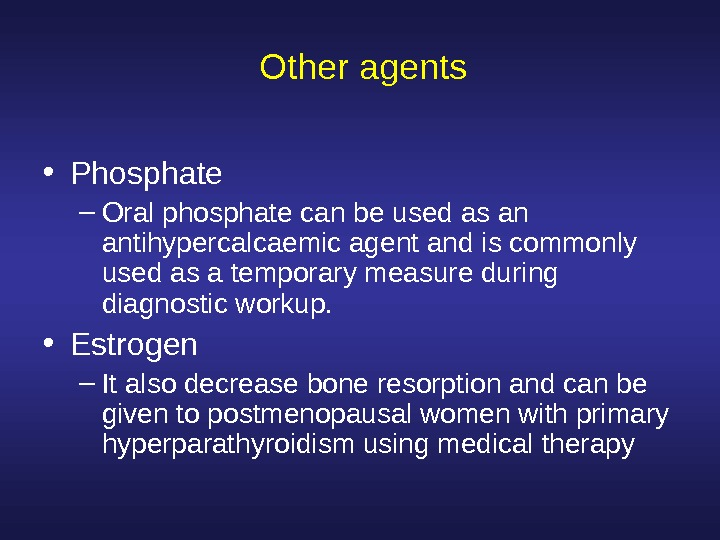 Other agents • Phosphate – Oral phosphate can be used as an antihypercalcaemic agent