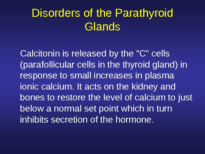 "Disorders of the Parathyroid Glands Calcitonin is released by the ""C"" cells (parafollicular cells in"