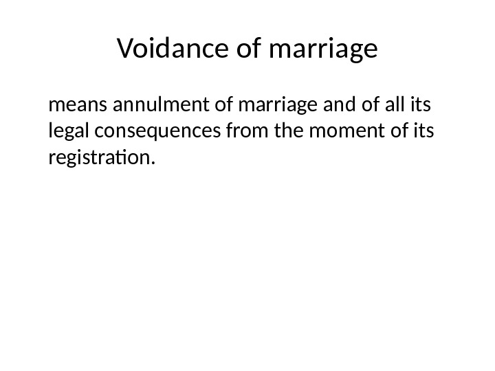 Voidance of marriage  means annulment of marriage and of all its legal consequences from the