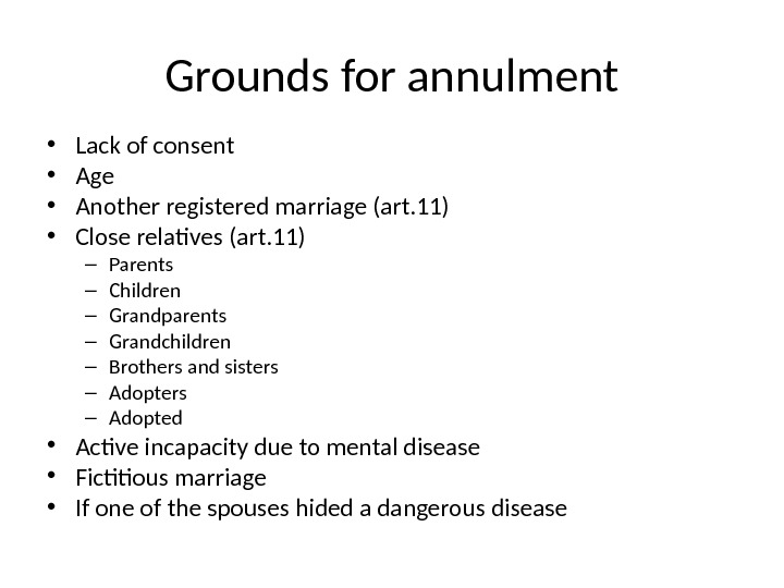 Grounds for annulment • Lack of consent • Age  • Another registered marriage (art. 11)