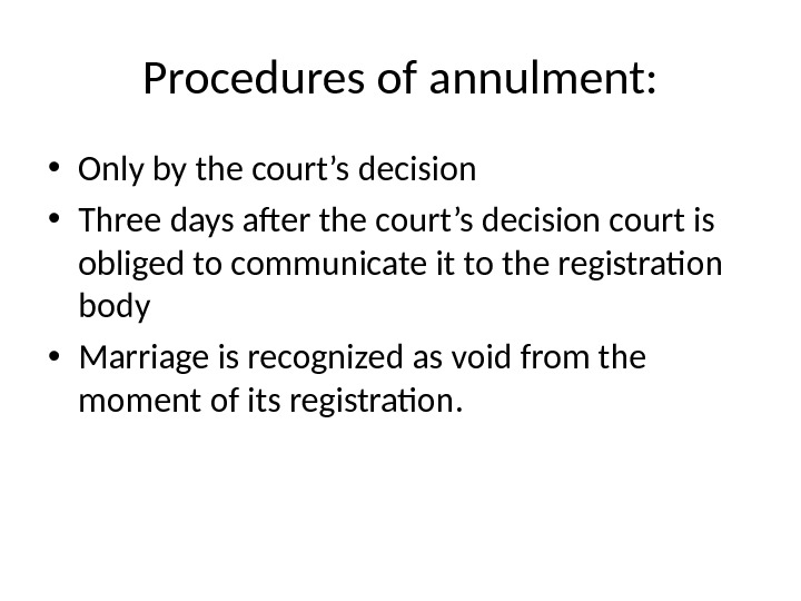 Procedures of annulment:  • Only by the court's decision  • Three days after the