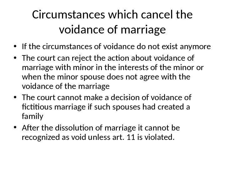 Circumstances which cancel the voidance of marriage • If the circumstances of voidance do not exist