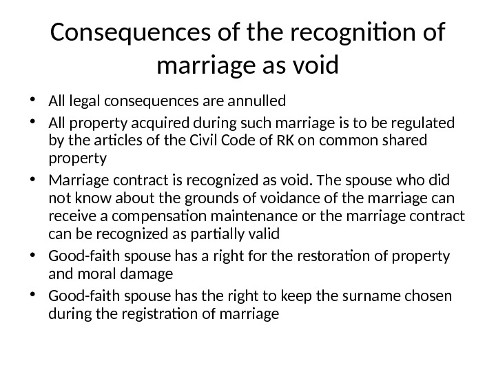 Consequences of the recognition of marriage as void • All legal consequences are annulled  •