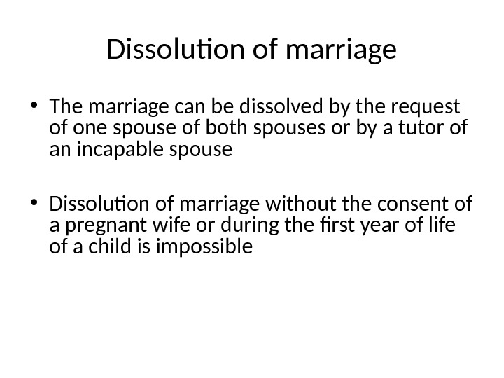 Dissolution of marriage • The marriage can be dissolved by the request of one spouse of