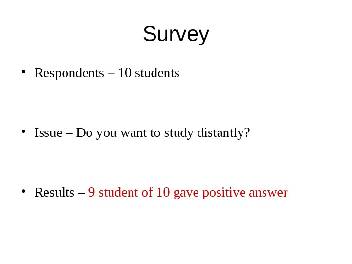 Survey • Respondents – 10 students • Issue – Do you want to study distantly?
