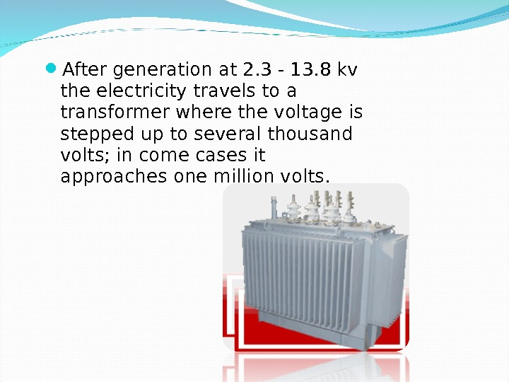 After generation at 2. 3 - 13. 8 kv the electricity travels to a transformer