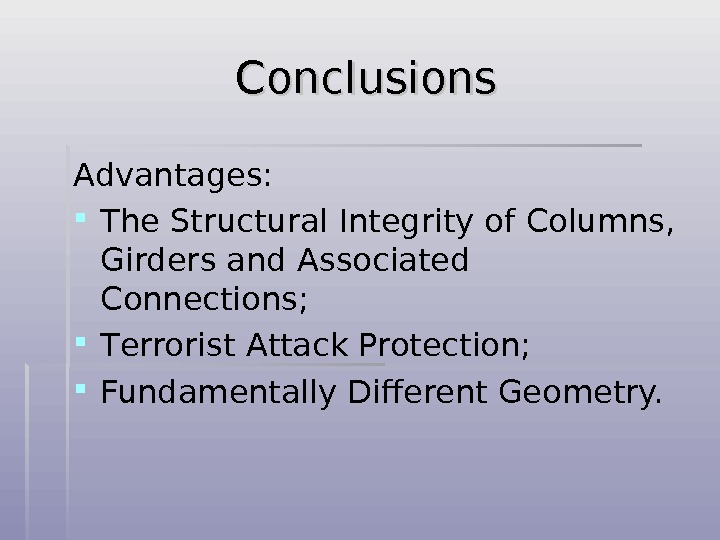 Conclusions Advantages:  T he S tructural I ntegrity of C olumns,  G irders and