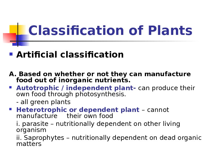 Classification of Plants Artificial classification A. Based on whether or not they can manufacture food out