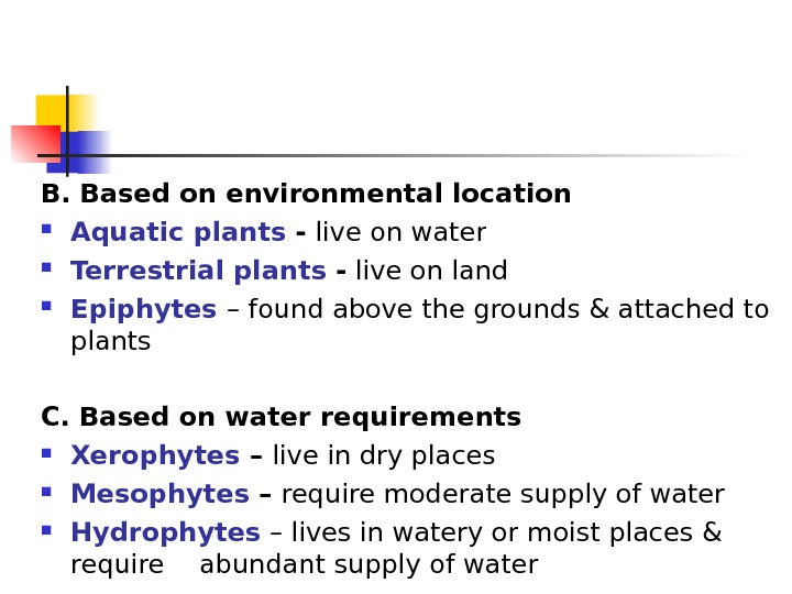 B. Based on environmental location  Aquatic plants - live on water Terrestrial plants - live