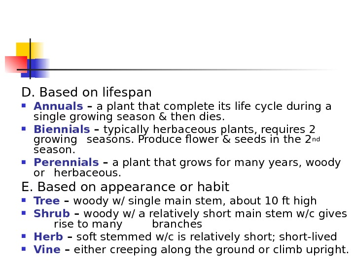 D. Based on lifespan Annuals – a plant that complete its life cycle during a single