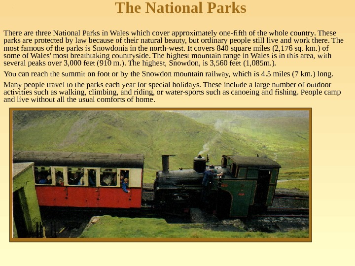 The National Parks There are three National Parks in Wales which cover approximately one-fifth of the