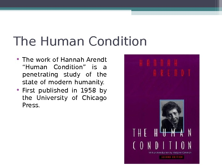 "The Human Condition  • The work of Hannah Arendt ""Human Condition"" is a penetrating study"