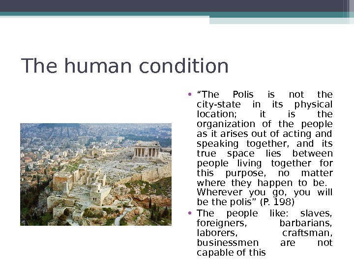 "The human condition  • "" The Polis is not the city-state in its physical location;"