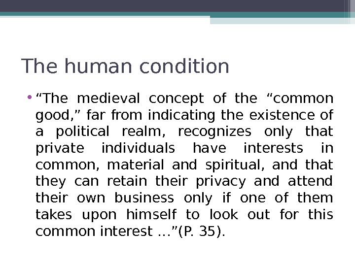 "The human condition  • "" The medieval concept of the ""common good, "" far from"