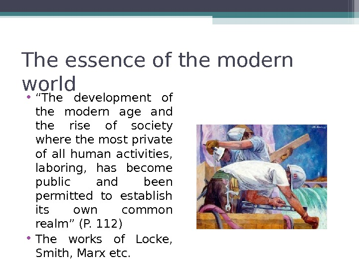 "The essence of the modern world  • "" The development of the modern age and"