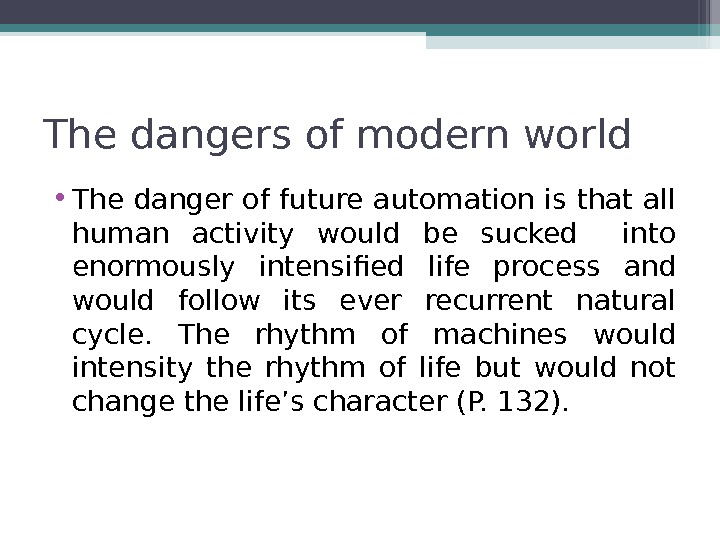The dangers of modern world  • The danger of future automation is that all human