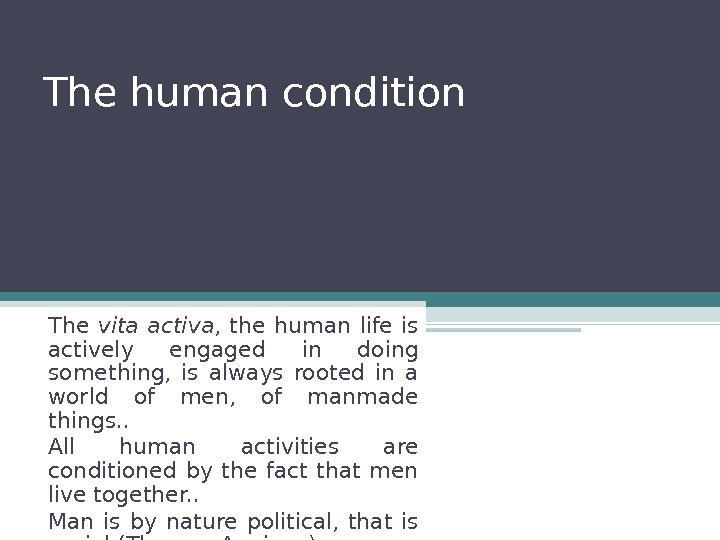 The human condition The vita activa ,  the human life is actively engaged in doing