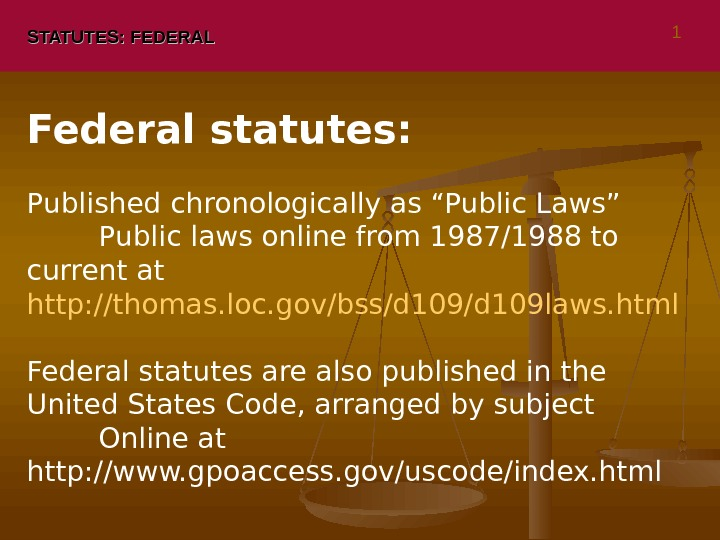 "STATUTES: FEDERAL Federal statutes:  Published chronologically as ""Public Laws"" Public laws online from 1987/1988 to"