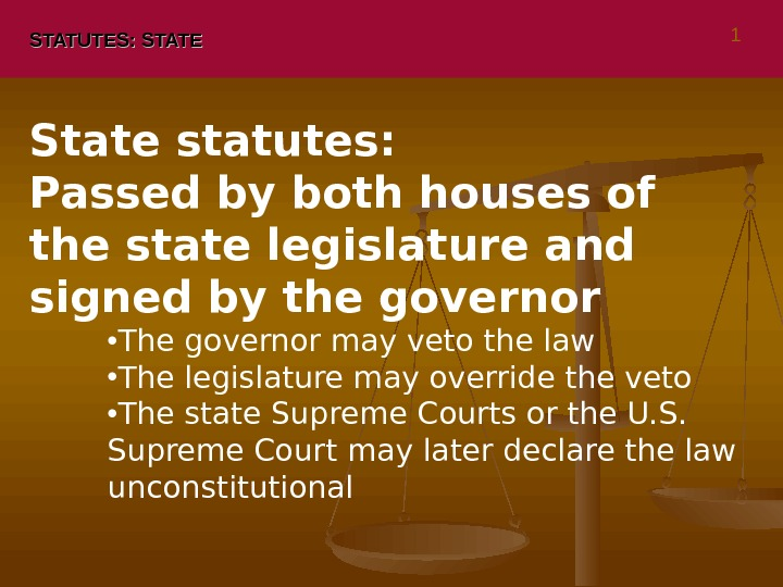 STATUTES: STATE State statutes:  Passed by both houses of the state legislature and signed by