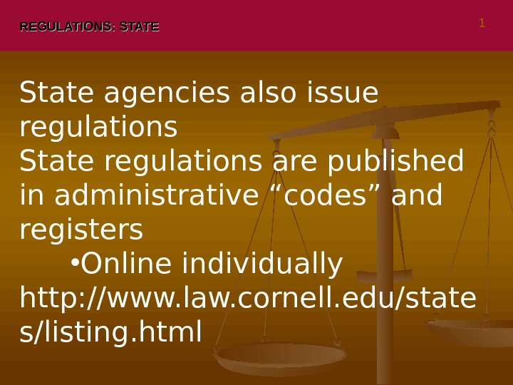 "REGULATIONS: STATE State agencies also issue regulations State regulations are published in administrative ""codes"" and registers"