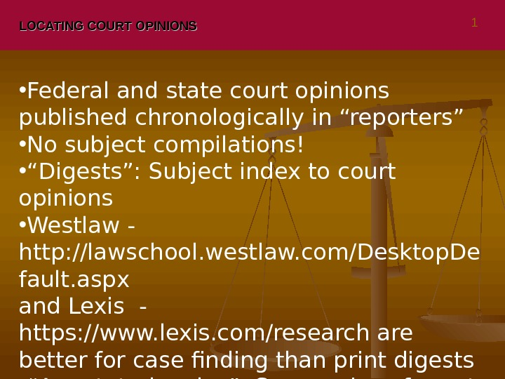 "LOCATING COURT OPINIONS • Federal and state court opinions published chronologically in ""reporters"" • No subject"