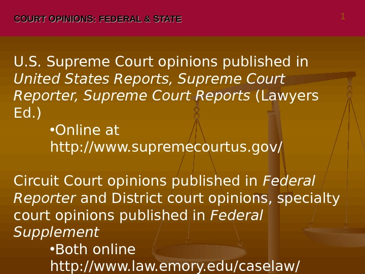 COURT OPINIONS: FEDERAL & STATE U. S. Supreme Court opinions published in United States Reports, Supreme
