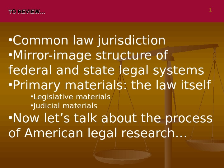 TO REVIEW… • Common law jurisdiction • Mirror-image structure of federal and state legal systems •